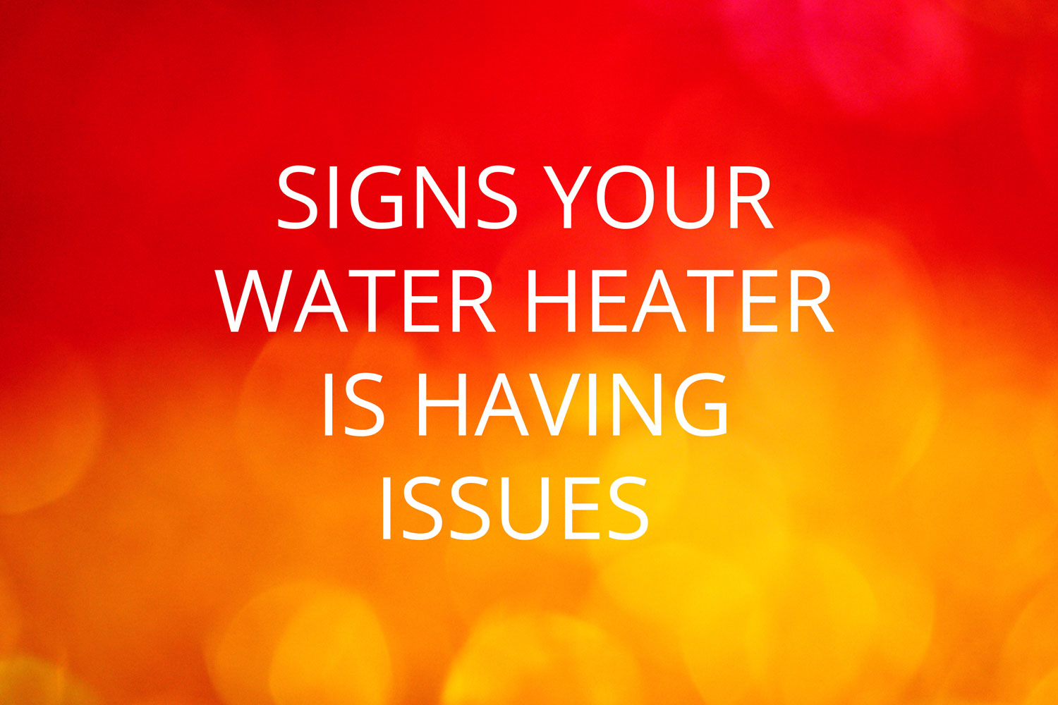 Signs Your Water Heater is Having Issues